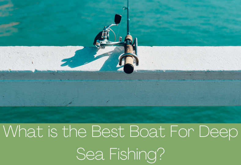 Best Boat for Deep Sea Fishing